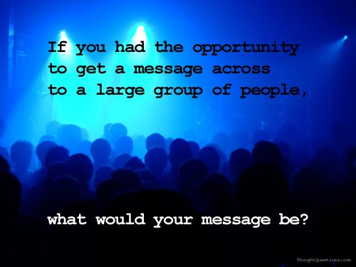 What would your universal message be?